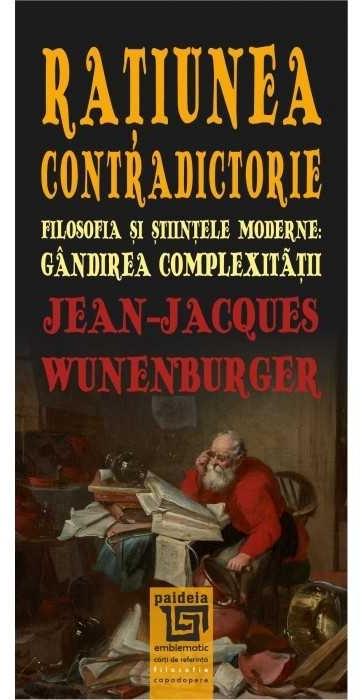 Raţiunea contradictorie : filosofia şi ştiinţele moderne,gândirea complexităţii