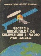 Receptia emisiunilor de televiziune si radio prin satelit