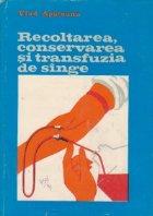 Recoltarea, conservarea si transfuzia de singe