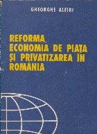 Reforma, economia de piata si privatizarea in Romaania
