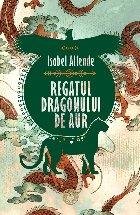 Regatul Dragonului de Aur.Trilogia Aventurile Acvilei și Jaguarului, vol. II