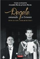 Regele, comuniştii şi Coroana. Adevărata istorie a abdicării lui Mihai I
