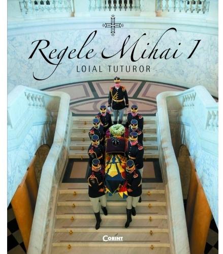 Regele Mihai I - loial tuturor