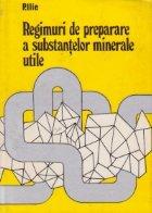 Regimuri de preparare a substantelor minerale utile