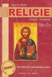 Religie crestin-ortodoxa, Clasa a VI-a, Caiet pentru elevi, cadre didactice si parinti