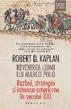 Revenirea lumii lui Marco Polo. Razboi, strategie si interese americane in secolul XXI