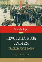 Revoluţia Rusă (1891-1924). Tragedia unui popor