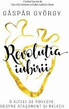 Revolutia iubirii. O altfel de poveste despre atasament si relatii