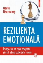 Reziliența emoțională. Învață cum să devii adaptabil și să-ți atingi potențialul maxim