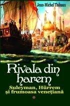 Rivala din harem, Volumul 1 - Suleyman, Hurrem si printesa venetiana