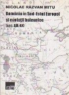 Romania in sud-estul Europei si evolutii balcanice (sec. XIX-XX)