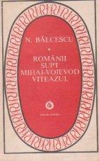 Romanii supt Mihai- Voievod Viteazul (Colectia Patrimoniu)