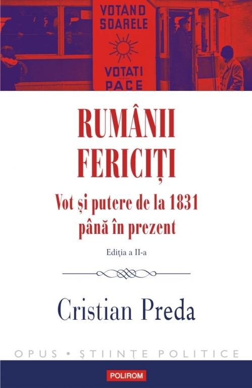 Rumânii fericiți. Vot și putere de la 1831 până în prezent (ediţia a II-a revăzută şi adăugită)