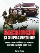 Sacrificiu si supravietuire. Armata romana in cotul Donului si stepa calmuca 1942-1943