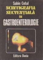 Scintigrafia secventiala in gastroenterologie. Imagistica normala si patologica. Aplicatii clinice
