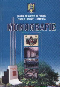 Scoala de agenti de politie Vasile Lascar / Campina - Monografie