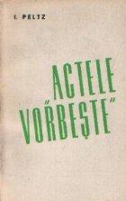 Scrieri, 4 - Actele vorbeste (1935)