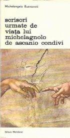 Scrisori urmate de Viata lui Michelagnolo de Ascanio Condivi, Volumul I