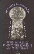 Secretele Bucurestilor, Volumul al XIV-lea - Iubitele lui Balcescu si alte istorii romantate ale pasoptistilor