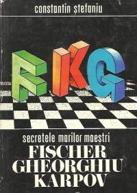 Secretele marilor maestri Fischer, Gheorghiu, Karpov