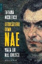 Seducatorul domn Nae. Viata lui Nae Ionescu