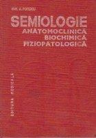 Semiologie anatomoclinica, biochimica, fiziopatologica, Volumul I - Examenul clinic general al bolnavului