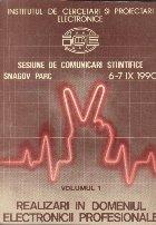 Sesiune de comunicari stiintifice Snagov Parc 1990 - Realizari in domeniul electronicii profesionale, Volumul I