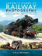 Seventy Years Railway Photography