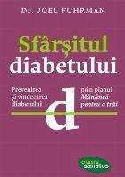 Sfarsitul diabetului. Prevenirea si vindecarea diabetului prin planul Mananca pentru a trai