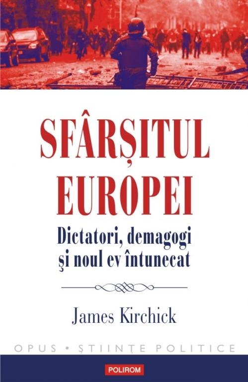 Sfârșitul Europei. Dictatori, demagogi și noul ev întunecat