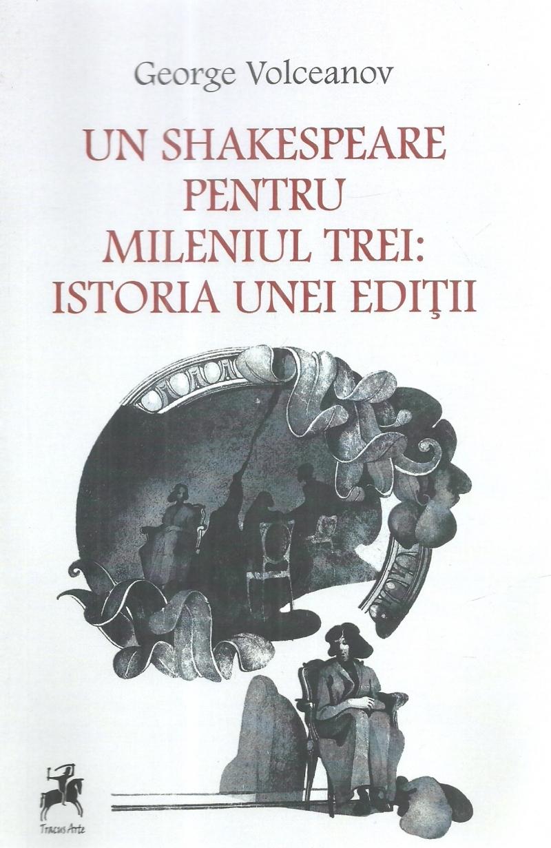 Un Shakespeare pentru mileniul trei : istoria unei ediţii