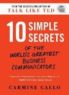 10 Simple Secrets of the World's Greatest Business Communica