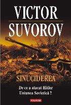 Sinuciderea. De ce a atacat Hitler Uniunea Sovietică?
