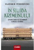 In slujba Kremlinului. Spioni care au schimbat cursul istoriei