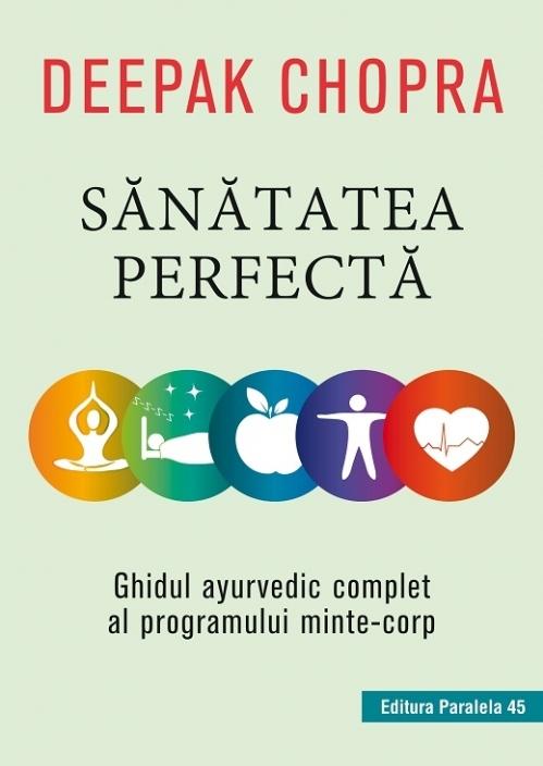 Sănătatea perfectă. Ghidul ayurvedic complet al programului minte-corp