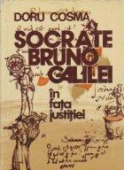Socrate, Bruno, Galilei in fata justitiei - Cu un interludiu despre Inchizitie