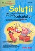SOLUTII PENTRU PROBLEMELE CAUZATE DE CALCULATOR