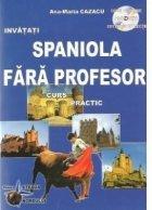 Spaniola fara profesor - Curs practic (CD-ul contine pronuntia celor 22 de lectii)