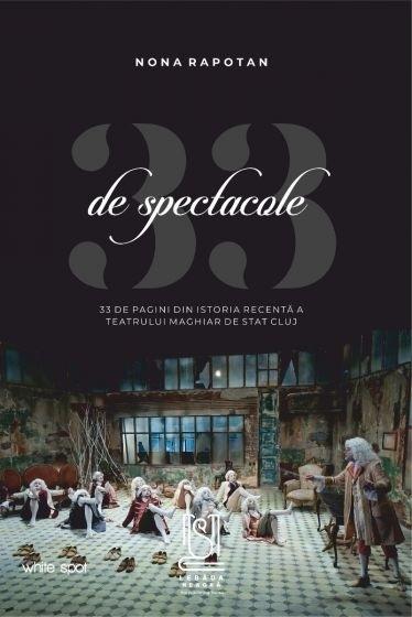 33 de spectacole,33 de pagini din istoria recentă a Teatrului Maghiar de Stat Cluj