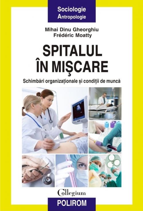 Spitalul în mișcare. Schimbări organizaționale și condiții de muncă