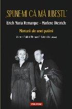 """""""Spune-mi că mă iubești..."""" Erich Maria Remarque – Marlene Dietrich: Mărturii ale unei patimi"""