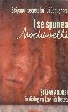 Stapanul secretelor lui Ceausescu - I se spunea Machiavelli