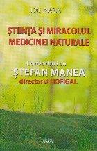 Stiinta si miracolul medicinei naturale - Convorbiri cu Stefan Manea directorul HOFIGAL