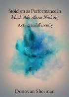Stoicism as Performance in Much Ado about Nothing