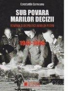 Sub povara marilor decizii. Romania si geopolitica marilor puteri. 1941-1945. Ed. a III-a