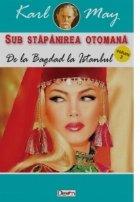 Sub stapanirea otomana volumul 3. De la Bagdad la Istanbul