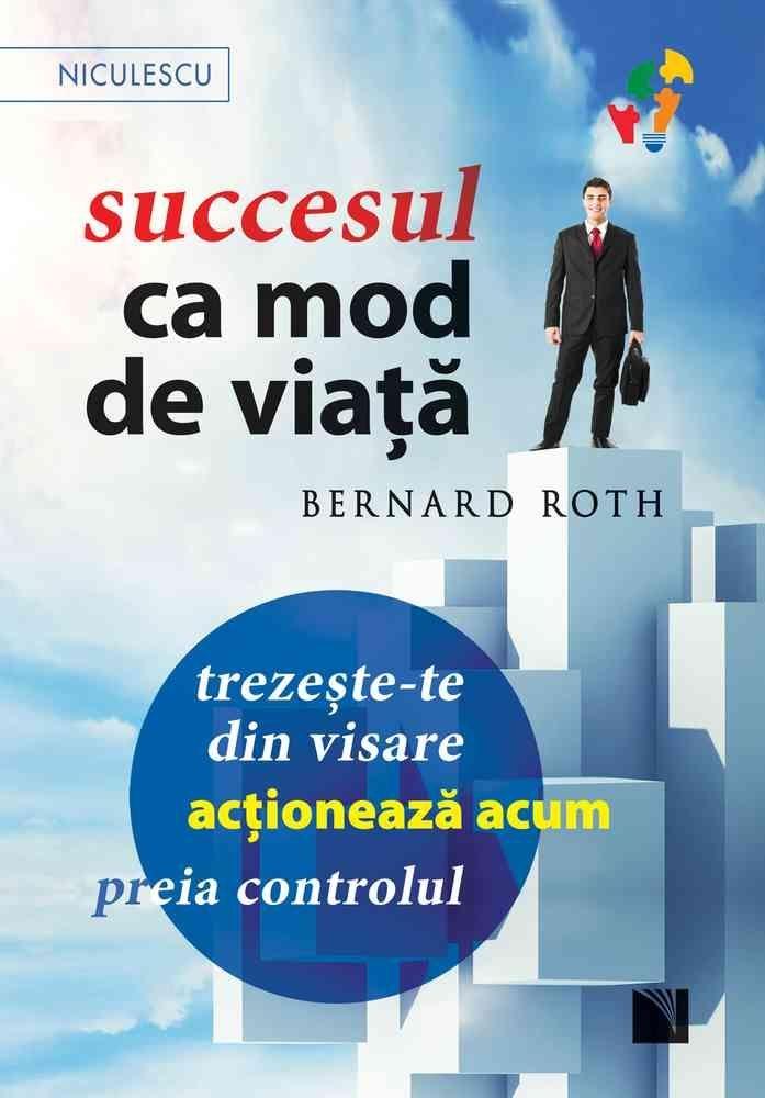 Succesul ca mod de viata - Trezeşte-te din visare, acţionează acum, preia controlul!