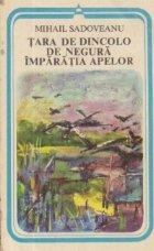 Tara de dincolo de negura. Imparatia apelor (Centenarul nasterii Mihail Sadoveanu 1880-1961)