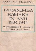 Taranimea romana in anii 1934-1944 - O constiinta la hotarul dintre doua lumi