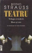 Teatru - Trilogia revederii. Mare si mic